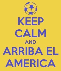 Poster: KEEP CALM AND ARRIBA EL AMERICA