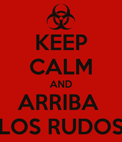 Poster: KEEP CALM AND ARRIBA  LOS RUDOS