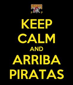 Poster: KEEP CALM AND ARRIBA PIRATAS