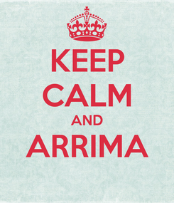 Poster: KEEP CALM AND ARRIMA