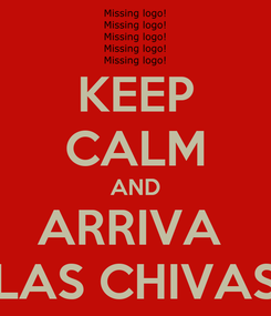Poster: KEEP CALM AND ARRIVA  LAS CHIVAS