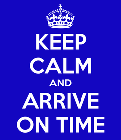 Poster: KEEP CALM AND ARRIVE ON TIME