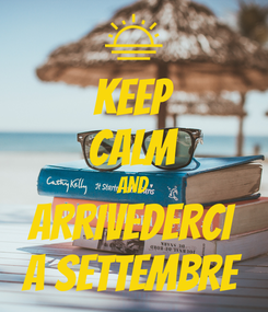 Poster: KEEP CALM AND ARRIVEDERCI A SETTEMBRE