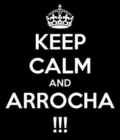 Poster: KEEP CALM AND ARROCHA !!!