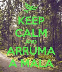 Poster: KEEP CALM AND ARRUMA A MALA