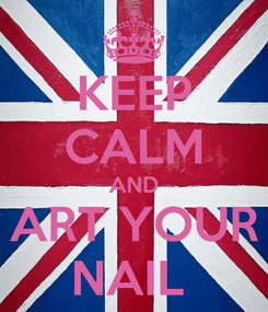 Poster: KEEP CALM AND ART YOUR NAIL