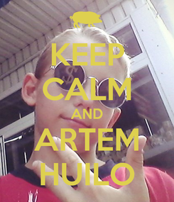 Poster: KEEP CALM AND ARTEM HUILO