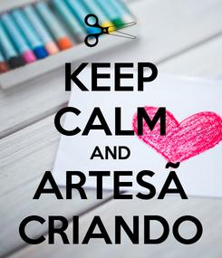 Poster: KEEP CALM AND ARTESÃ CRIANDO