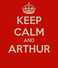 Poster: KEEP CALM AND ARTHUR