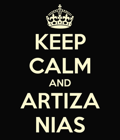 Poster: KEEP CALM AND ARTIZA NIAS