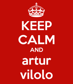 Poster: KEEP CALM AND artur vilolo