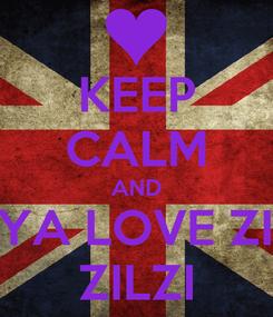 Poster: KEEP CALM AND ARYA LOVE ZILZI ZILZI