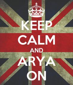 Poster: KEEP CALM AND ARYA ON