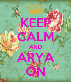 Poster: KEEP CALM AND ARYA ON