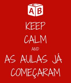 Poster: KEEP CALM AND AS AULAS JÁ  COMEÇARAM