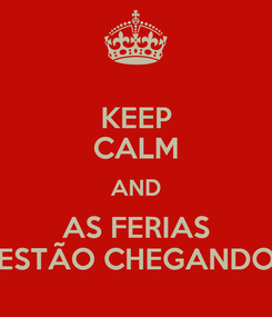 Poster: KEEP CALM AND AS FERIAS ESTÃO CHEGANDO