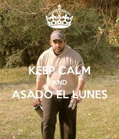 Poster:  KEEP CALM AND ASADO EL LUNES