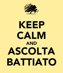 Poster: KEEP CALM AND ASCOLTA BATTIATO