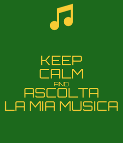 Poster: KEEP CALM AND ASCOLTA LA MIA MUSICA