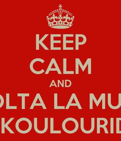 Poster: KEEP CALM AND ASCOLTA LA MUSICA  DI KOULOURIDIS