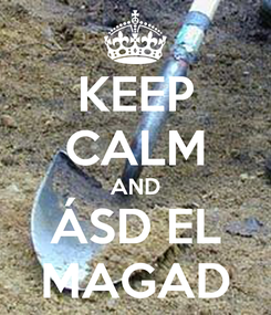 Poster: KEEP CALM AND ÁSD EL MAGAD