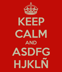 Poster: KEEP CALM AND ASDFG HJKLÑ