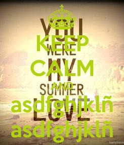 Poster: KEEP CALM AND asdfghjklñ asdfghjklñ