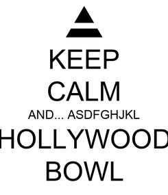 Poster: KEEP CALM AND... ASDFGHJKL HOLLYWOOD BOWL