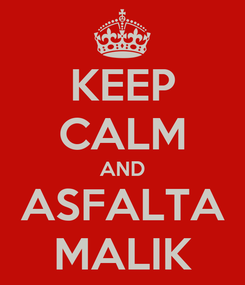 Poster: KEEP CALM AND ASFALTA MALIK