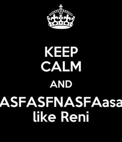 Poster: KEEP CALM AND ASFASFNASFAasa like Reni