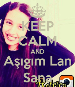 Poster: KEEP CALM AND Aşıgım Lan Sana