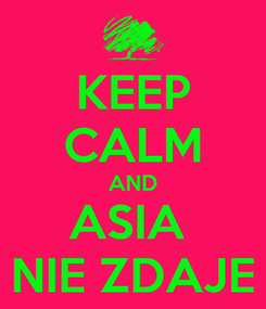 Poster: KEEP CALM AND ASIA  NIE ZDAJE