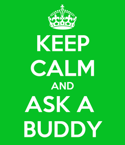 Poster: KEEP CALM AND ASK A  BUDDY
