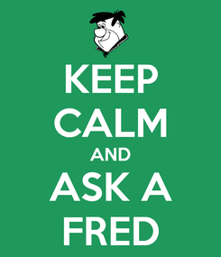 Poster: KEEP CALM AND ASK A FRED