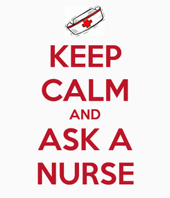 Poster: KEEP CALM AND ASK A NURSE