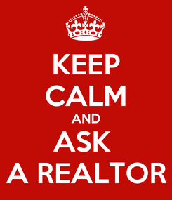 Poster: KEEP CALM AND ASK  A REALTOR