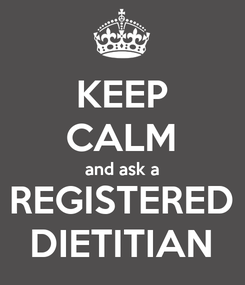 Poster: KEEP CALM and ask a REGISTERED DIETITIAN