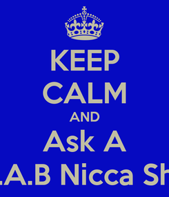 Poster: KEEP CALM AND Ask A Y.A.B Nicca Shit