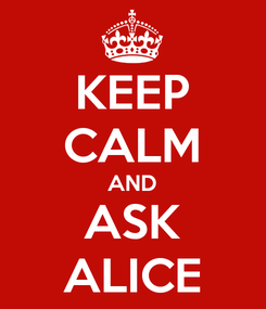 Poster: KEEP CALM AND ASK ALICE