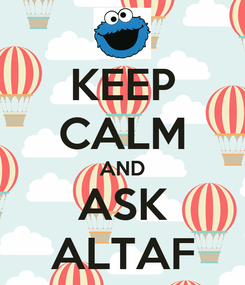 Poster: KEEP CALM AND ASK ALTAF