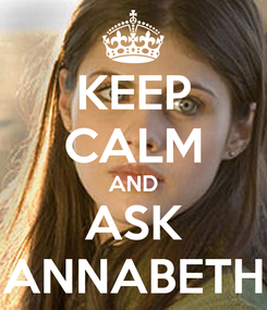 Poster: KEEP CALM AND ASK ANNABETH