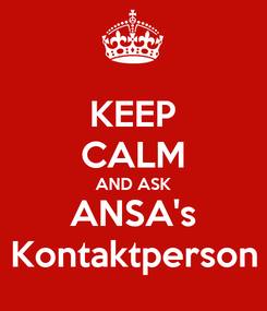 Poster: KEEP CALM AND ASK ANSA's Kontaktperson