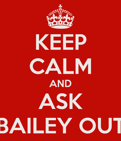 Poster: KEEP CALM AND ASK BAILEY OUT