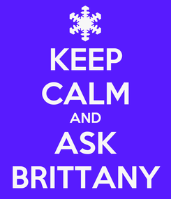 Poster: KEEP CALM AND ASK BRITTANY