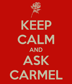 Poster: KEEP CALM AND ASK CARMEL