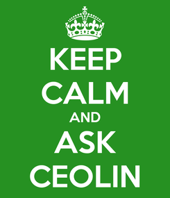 Poster: KEEP CALM AND ASK CEOLIN
