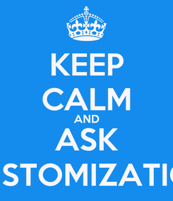 Poster: KEEP CALM AND ASK CUSTOMIZATION