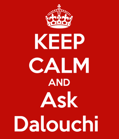 Poster: KEEP CALM AND Ask Dalouchi