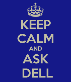 Poster: KEEP CALM AND ASK   DELL