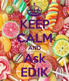 Poster: KEEP CALM AND Ask EDIK
